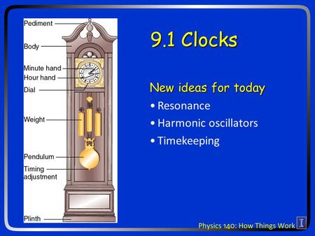 9.1 Clocks New ideas for today Resonance Harmonic oscillators Timekeeping.