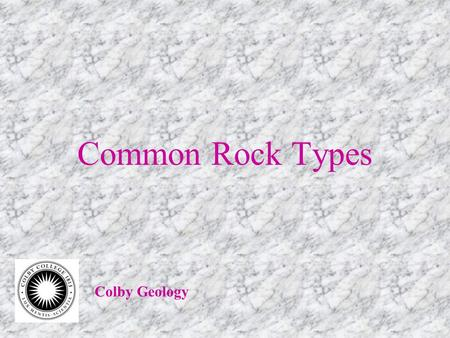 Common Rock Types Colby Geology. Igneous Rocks Classification based on composition and texture. COMPOSITION Principally the rock-forming minerals.