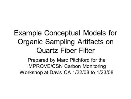 Example Conceptual Models for Organic Sampling Artifacts on Quartz Fiber Filter Prepared by Marc Pitchford for the IMPROVE/CSN Carbon Monitoring Workshop.