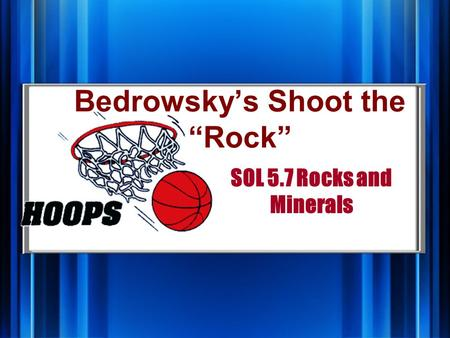 "SOL 5.7 Rocks and Minerals Bedrowsky's Shoot the ""Rock"""