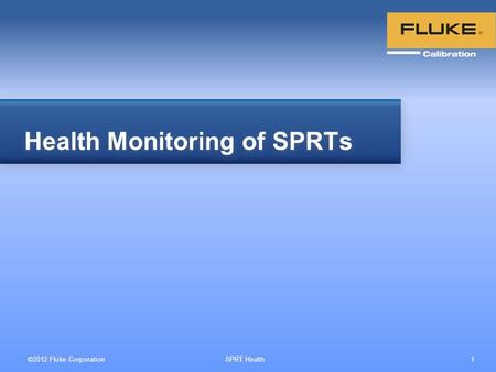 ©2012 Fluke Corporation SPRT Health 1 Health Monitoring of SPRTs.