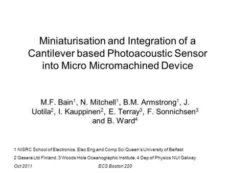 Oct 2011ECS Boston 220 Miniaturisation and Integration of a Cantilever based Photoacoustic Sensor into Micro Micromachined Device M.F. Bain 1, N. Mitchell.