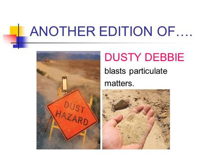 ANOTHER EDITION OF…. DUSTY DEBBIE blasts particulate matters.