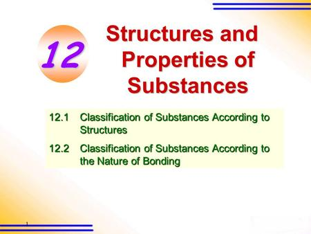 1 Structures and Properties of Substances 12.1Classification of Substances According to Structures 12.2Classification of Substances According to the Nature.