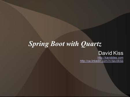 Spring Boot with Quartz David Kiss