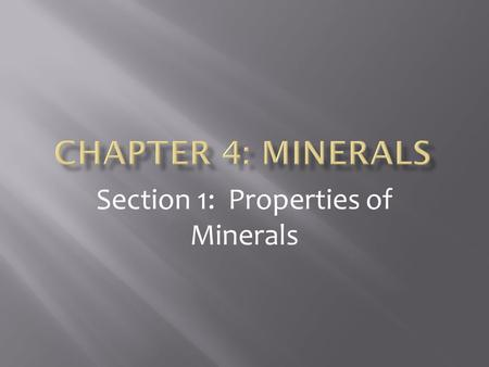 Section 1: Properties of Minerals.  What is a mineral?  How are minerals identified?