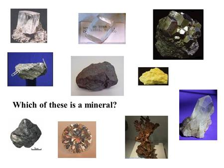Which of these is a mineral?. I. Rocks are made of __________________ A mineral is a naturally occurring, inorganic ______________. It has a definite.