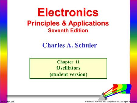 McGraw-Hill © 2008 The McGraw-Hill Companies Inc. All rights reserved. Electronics Principles & Applications Seventh Edition Chapter 11 Oscillators (student.
