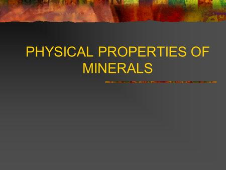 PHYSICAL PROPERTIES OF MINERALS Mineral Identification Basics What is a Mineral? There is a classic definition for mineral. Minerals must be: Inorganic.