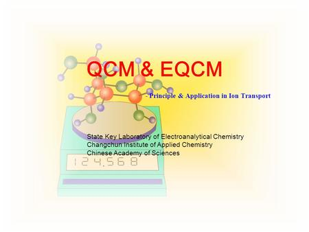 QCM & EQCM - Principle & Application in Ion Transport State Key Laboratory of Electroanalytical Chemistry Changchun Institute of Applied Chemistry Chinese.