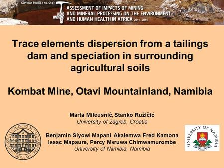 Trace elements dispersion from a tailings dam and speciation in surrounding agricultural soils Kombat Mine, Otavi Mountainland, Namibia Marta Mileusnić,