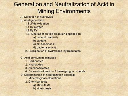 Generation and Neutralization of Acid in Mining Environments A) Definition of hydrolysis B) Acid generation 1 Sulfide oxidation 1.1 By oxygen 1.2 By Fe.