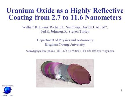 1 Uranium Oxide as a Highly Reflective Coating from 2.7 to 11.6 Nanometers William R. Evans, Richard L. Sandberg, David D. Allred*, Jed E. Johnson, R.