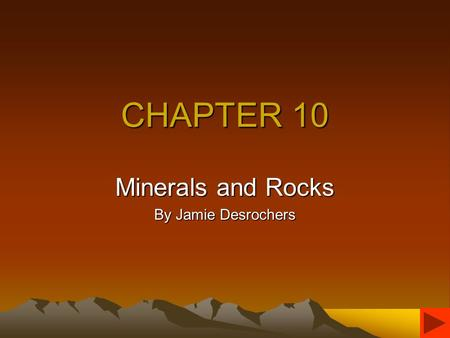 CHAPTER 10 Minerals and Rocks By Jamie Desrochers.