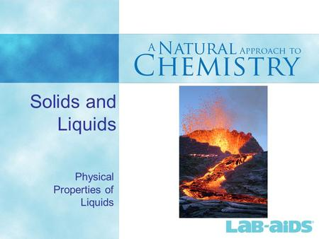 Solids and Liquids Physical Properties of Liquids.