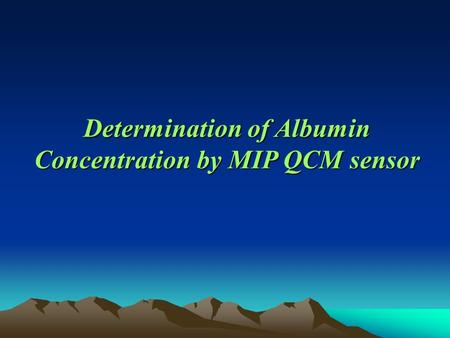 Determination of Albumin Concentration by MIP QCM sensor.