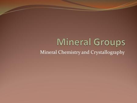 Mineral Chemistry and Crystallography. Definition of a Mineral All minerals: 1) Occur naturally 2) Are inorganic solids 3) Have a definitive chemical.