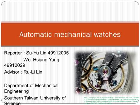 Reporter : Su-Yu Lin 49912005 Wei-Hsiang Yang 49912029 Advisor : Ru-Li Lin Department of Mechanical Engineering Southern Taiwan University of Science and.