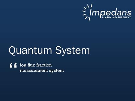 "Quantum System "" Ion flux fraction measurement system."