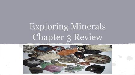 Exploring Minerals Chapter 3 Review. True or False Friedrich Mohs invented a system to smelt two kinds of iron ore.