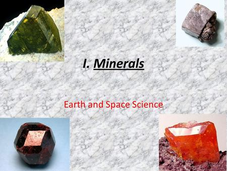 I. Minerals Earth and Space Science. A. Definition – four part definition  Naturally occurring  Inorganic substance (non-living)  Crystalline solid.