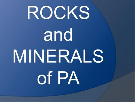 ROCKS and MINERALS of PA. Do we take them for granted?