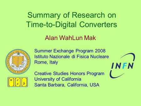 Summary of Research on Time-to-Digital Converters Summer Exchange Program 2008 Istituto Nazionale di Fisica Nucleare Rome, Italy Creative Studies Honors.