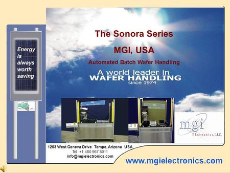 The Saguaro from MGI, USA The Sonora Series MGI, USA Automated Batch Wafer Handling 1203 West Geneva Drive Tempe, Arizona USA Tel: +1 480 967 8011