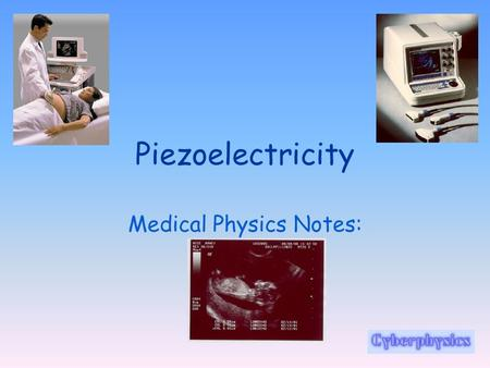 Piezoelectricity Medical Physics Notes: Ultrasound.