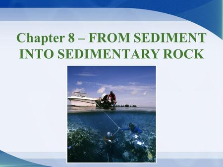 Chapter 8 – FROM SEDIMENT INTO SEDIMENTARY ROCK