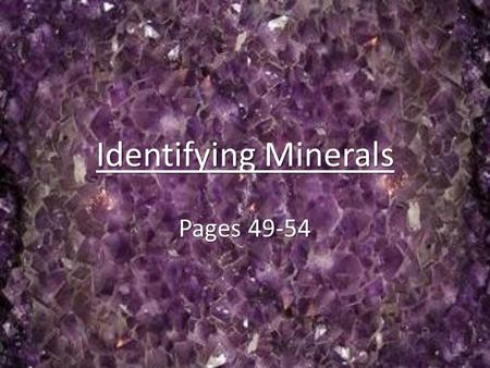 Identifying Minerals Pages 49-54. Identifying MineralsCrystal SystemsCleavageCleavage/FractureFractureSpecial PropertiesDensityHardnessColorStreakLuster.