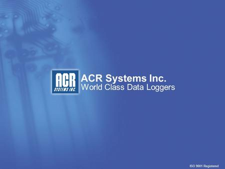 ACR Systems Inc. ISO 9001 Registered World Class Data Loggers.