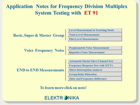 Application Notes for Frequency Division Multiplex System Testing with ET 91 To learn more click on note! Basic, Super & Master Group Voice Frequency Noise.
