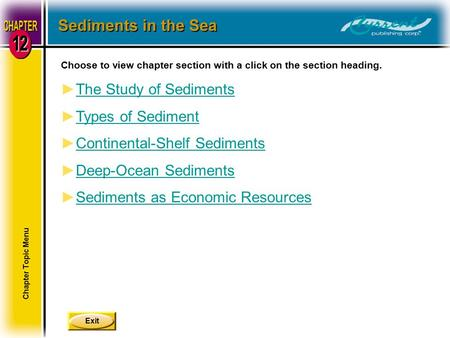 Exit Choose to view chapter section with a click on the section heading. ►The Study of SedimentsThe Study of Sediments ►Types of SedimentTypes of Sediment.