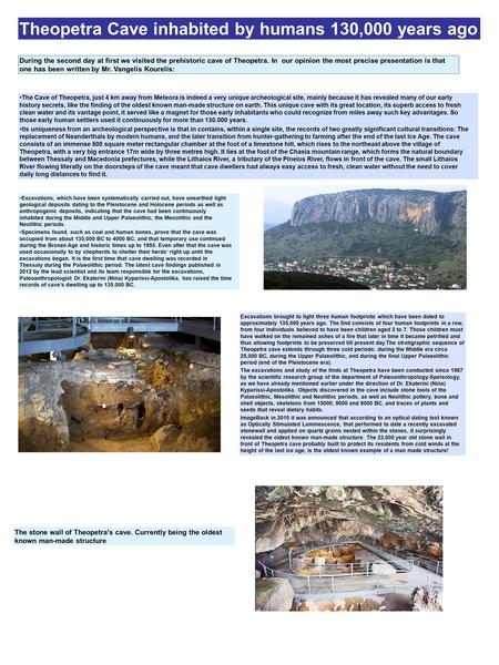 During the second day at first we visited the prehistoric cave of Theopetra. In our opinion the most precise presentation is that one has been written.