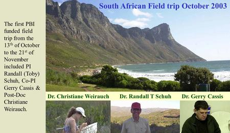 Dr. Christiane Weirauch Dr. Randall T Schuh Dr. Gerry Cassis South African Field trip October 2003 The first PBI funded field trip from the 13 th of October.