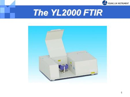 1 The YL2000 FTIR. 2 YL2000 FTIR Features YL2000 FTIR Features General - A low cost and compact design of the YL2000 ensures High performance. - The YL2000.