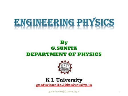 K L University 1 By G.SUNITA DEPARTMENT OF PHYSICS.