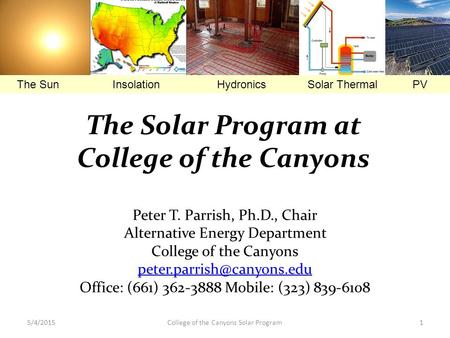 5/4/2015College of the Canyons Solar Program1 Peter T. Parrish, Ph.D., Chair Alternative Energy Department College of the Canyons