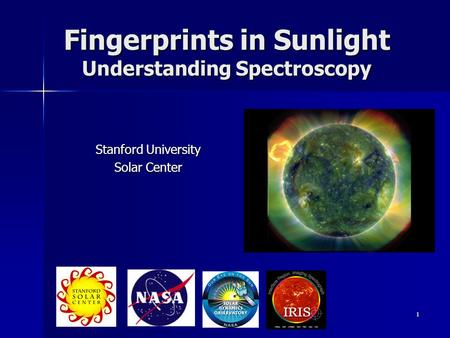 1 Fingerprints in Sunlight Understanding Spectroscopy Stanford University Solar Center.
