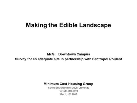 Making the Edible Landscape McGill Downtown Campus Survey for an adequate site in partnership with Santropol Roulant Minimum Cost Housing Group School.
