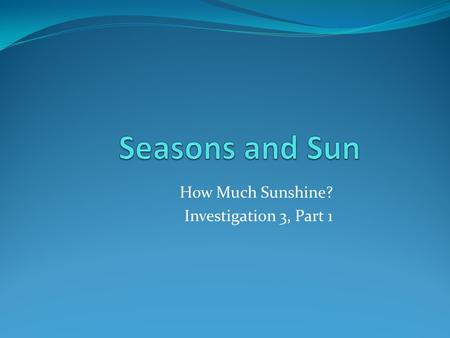 How Much Sunshine? Investigation 3, Part 1