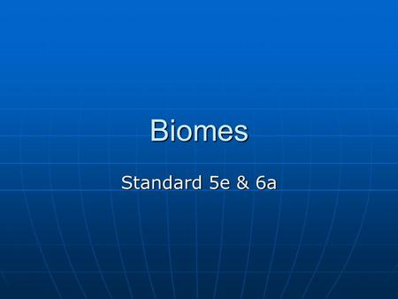Biomes Standard 5e & 6a. 5e: Students know rain <strong>forests</strong> and deserts on Earth are distributed in bands at specific latitudes. 5e: Students know rain <strong>forests</strong>.