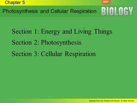 Chapter 5 Photosynthesis and Cellular Respiration Section 1: Energy and Living Things Section 2: Photosynthesis Section 3: Cellular Respiration.