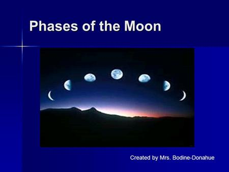 Phases of the Moon Created by Mrs. Bodine-Donahue.