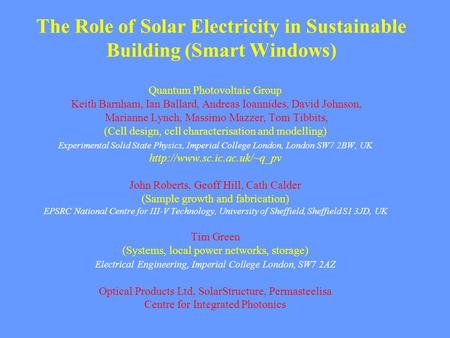 The Role of Solar Electricity in Sustainable Building (Smart Windows) Quantum Photovoltaic Group Keith Barnham, Ian Ballard, Andreas Ioannides, David Johnson,