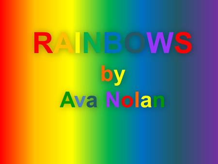 RAINBOWS by Ava Nolan.