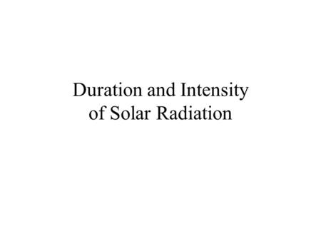 Duration and Intensity of Solar Radiation Sunlight June 21/22 - Summer Solstice in Northern Hemisphere Sunlight is directly over Tropic of Cancer. The.