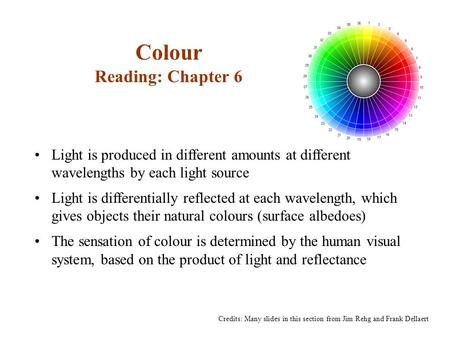 Colour Reading: Chapter 6 Light is produced in different amounts at different wavelengths by each light source Light is differentially reflected at each.