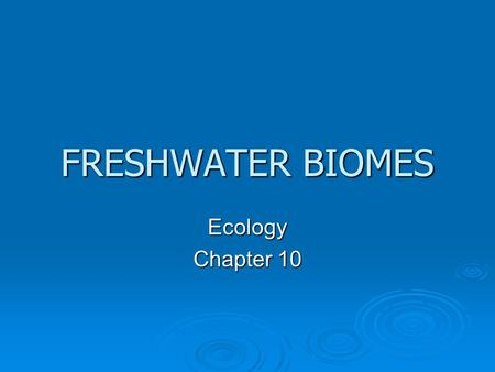 FRESHWATER BIOMES Ecology Chapter 10.